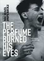 The Perfume Burned His Eyes ebook by Michael Imperioli