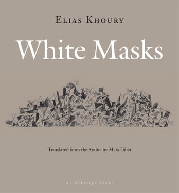 White Masks eBook by Elias Khoury