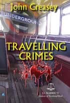 Travelling Crimes: (Writing as JJ Marric) ebook by John Creasey