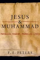 Jesus and Muhammad ebook by F. E. Peters