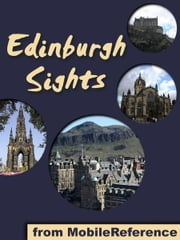 Edinburgh Sights: a travel guide to the top 25 attractions in Edinburgh, Scotland (Mobi Sights) ebook by MobileReference