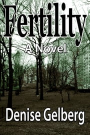 Fertility: A Novel ebook by Denise Gelberg