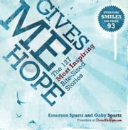 Gives Me Hope - 127 Most Inspiring Bite-Sized Stories ebook by Emerson Spartz,Gaby Spartz