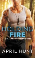 ebook Holding Fire de April Hunt