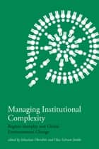 Managing Institutional Complexity - Regime Interplay and Global Environmental Change ebook by Sebastian Oberthur, Olav Schram Stokke