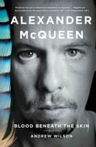 Alexander McQueen - Blood Beneath the Skin ebook by Andrew Wilson