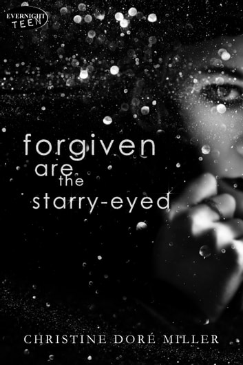 Forgiven Are the Starry-Eyed ebook by Christine Doré Miller