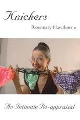 Knickers - An Intimate Re-appraisal ebook by Rosemary Hawthorne