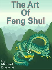 The Art of Feng Shui ebook by Erlewine, Michael