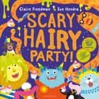 Scary Hairy Party ebook by Ms Claire Freedman, Sue Hendra