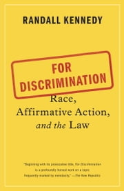 For Discrimination - Race, Affirmative Action, and the Law ebook by Randall Kennedy