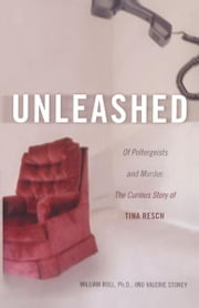Unleashed - Of Poltergeists and Murder: The Curious Story of Tina Resch ebook by William Roll,Valerie Storey