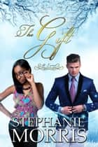 The Gift - (All I Want Series, Book 1) ebook de Stephanie Morris