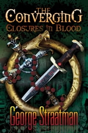 The Converging: Closures in Blood ebook by George Straatman