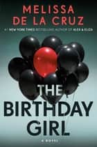 The Birthday Girl - A Novel eBook by Melissa de la Cruz