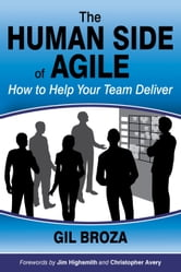 The Human Side of Agile: How to Help Your Team Deliver ebook by Gil Broza