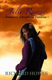 Julie Rayzor - Zombie Book One - Julie Rayzor R.A.Z. ebook by Richard Howes