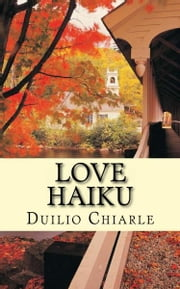 Love Haiku ebook by Duilio Chiarle