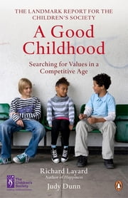 A Good Childhood - Searching for Values in a Competitive Age ebook by Richard Layard,Judy Dunn