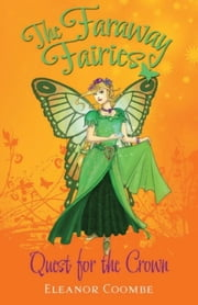 Quest for the Crown - The Faraway Fairies: Book One ebook by Eleanor Coombe,Andrew Smith