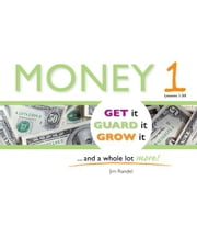 Money 1: Get it, Guard it, Grow It ... and a Whole Lot More! ebook by Jim Randel