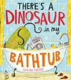 There's a Dinosaur in My Bathtub ebook by Catalina Echeverri