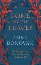 Gone are the Leaves eBook by Anne Donovan