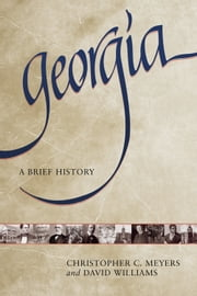 Georgia - A Brief History ebook by Christopher C. Meyers,David Williams