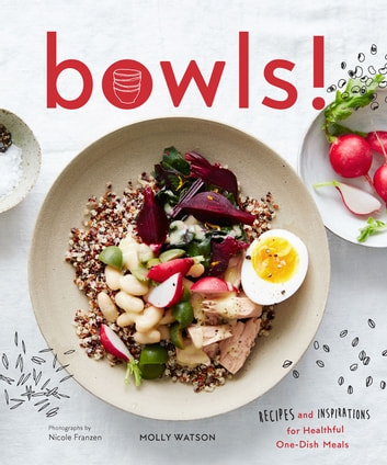 Bowls! - Recipes and Inspirations for Healthful One-Dish Meals ebook by Molly Watson