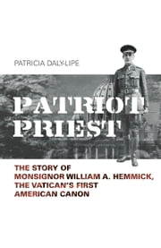 Patriot Priest - The Story of Monsignor William A Hemmick, The Vatican's First American Canon ebook by Patricia Daly-Lipe
