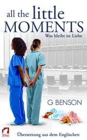 All the Little Moments 2 - Was bleibt ist Liebe ebook by G Benson