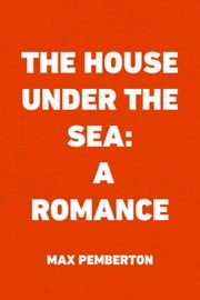 The House Under the Sea: A Romance ebook by Max Pemberton