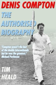 Denis Compton - The Authorized Biography ebook by Tim Heald