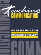 Teaching Communication ebook by Graeme Burton,Richard Dimbleby