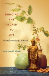Bringing the Sacred to Life - The Daily Practice of Zen Ritual ebook by John Daido Loori