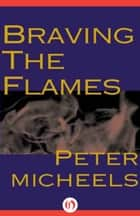 Braving the Flames ebook by Peter Micheels