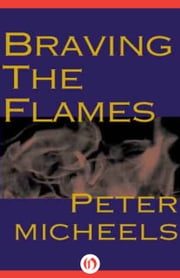 Braving the Flames ebook by Peter A. Micheels