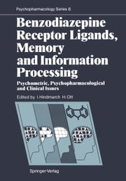 Benzodiazepine Receptor Ligands, Memory and Information Processing - Psychometric, Psychopharmacological and Clinical Issues ebook by Ian Hindmarch,Helmut Ott