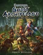 Frostgrave: Ghost Archipelago - Fantasy Wargames in the Lost Isles ebook by Dmitry Burmak, Kate Burmak, Mr Joseph A. McCullough