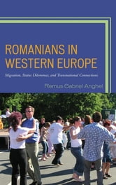 Romanians in Western Europe - Migration, Status Dilemmas, and Transnational Connections ebook by Anghel