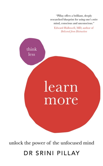 Think Less Learn More - Unlock the power of the unfocused mind ebook by Dr Srini Pillay