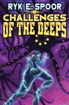 Challenges of the Deeps ebook by Ryk E. Spoor