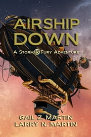Airship Down - A Storm & Fury Adventure ebook by Gail Z. Martin,Larry N. Martin