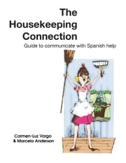 The Housekeeping Connection - Guide to comumunicate with Spanish help ebook by Carmen-Luz Vargo & Marcela Anderson
