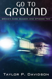Go to Ground (Broken Dark Season One, Episode Two) ebook by Taylor P. Davidson