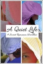 A Quiet Life: 4 Sweet Romance Novellas ebook by Charlotte Thorpe