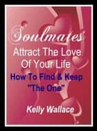 Soulmates - Finding And Keeping Mr. Right ebook by Kelly Wallace