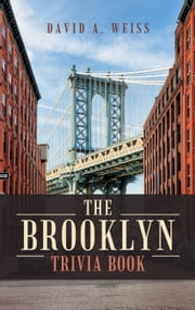 The Brooklyn Trivia Book ebook by David A. Weiss
