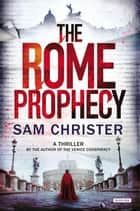 The Rome Prophecy: A Thriller ebook by Sam Christer