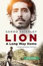 Lion - A Long Way Home Young Readers' Edition ebook by Saroo Brierley